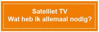 Wat hebben we nodig voor Satelliet TV?